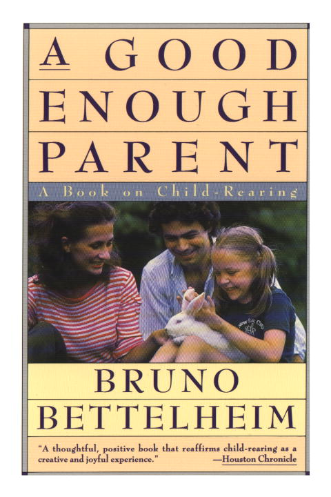 A Good Enough Parent By Bettelheim, Bruno