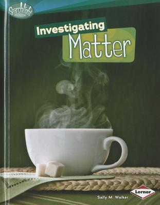 Investigating Matter By Walker, Sally M.
